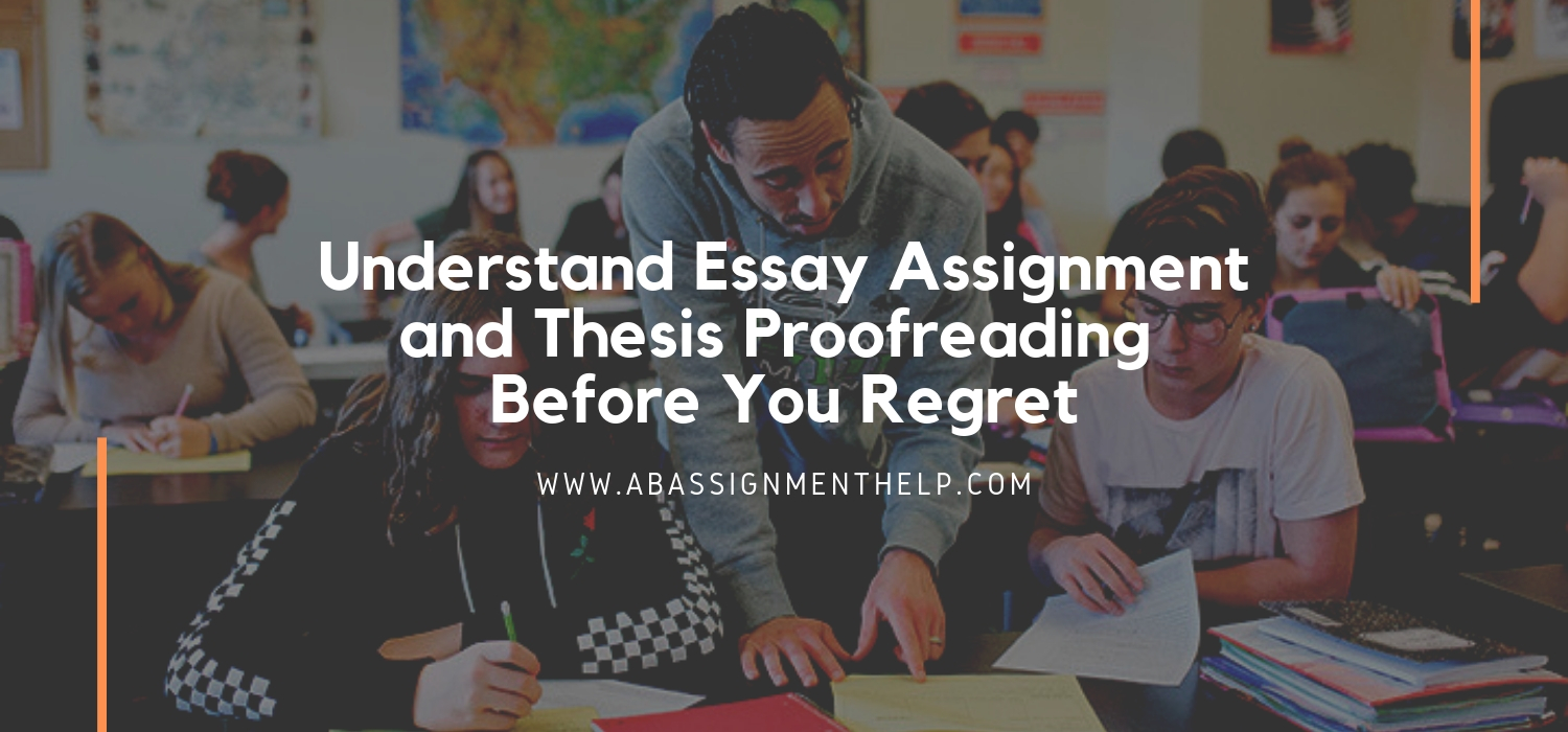 Understand Essay Assignment and Thesis Proofreading Before You Regret