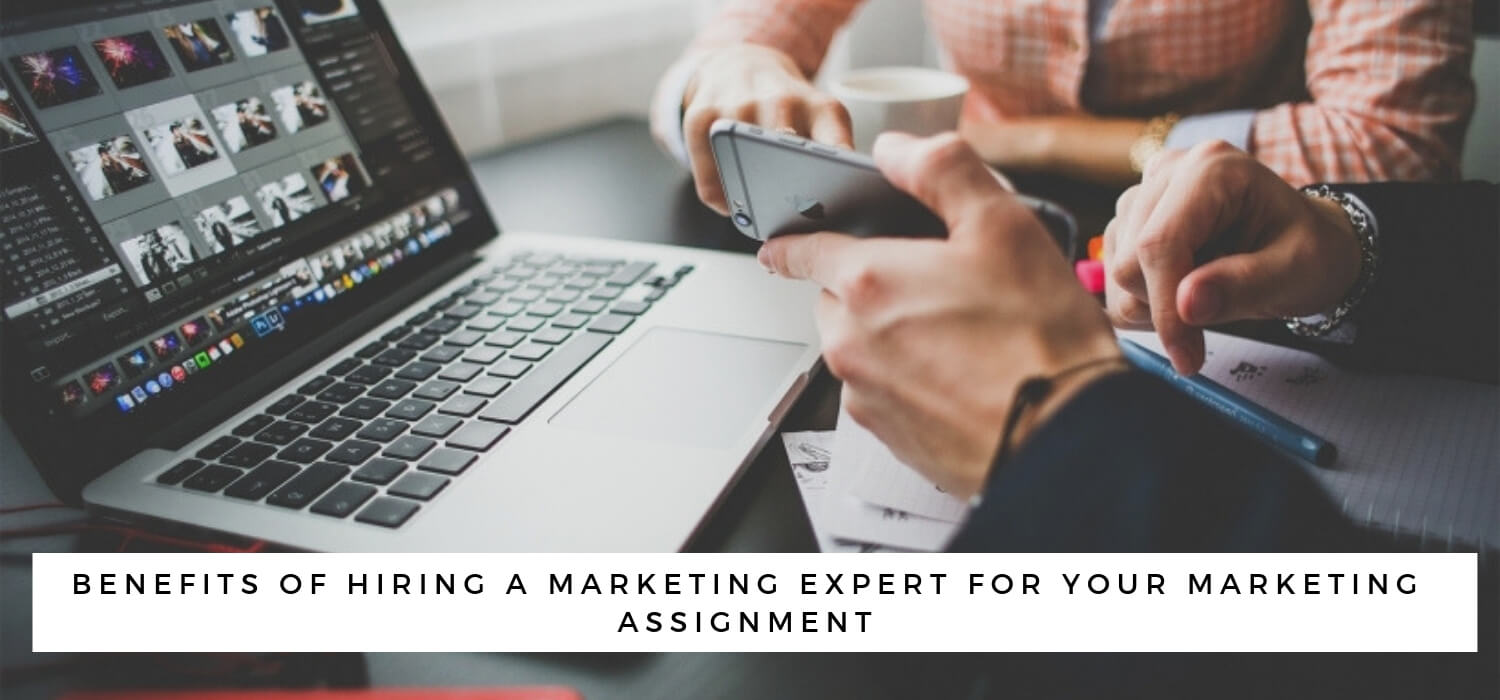 BENEFITS OF HIRING A MARKETING EXPERT FOR YOUR MARKETING ASSIGNMENT