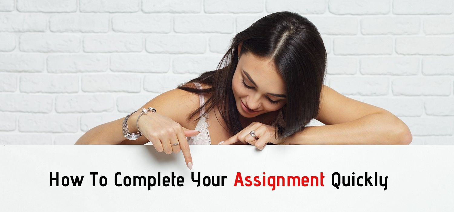 How To Complete Your Assignment Quickly