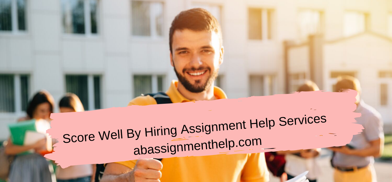 Score Well By Hiring Assignment Help Services