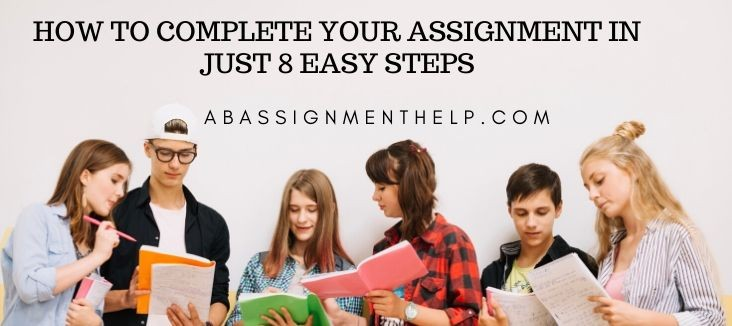 HOW TO COMPLETE YOUR ASSIGNMENT IN JUST 8 EASY STEPS