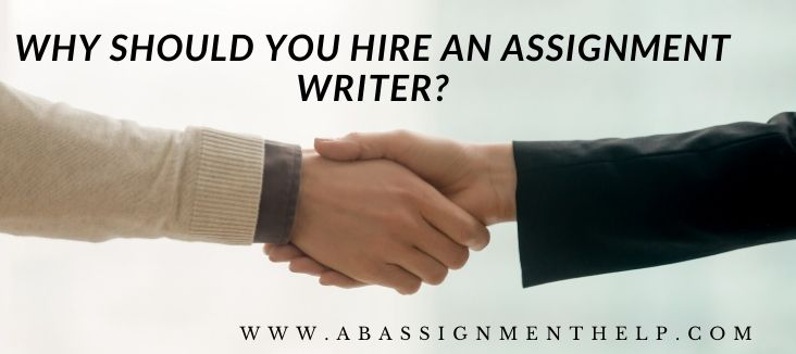 Why should you hire an assignment writer?