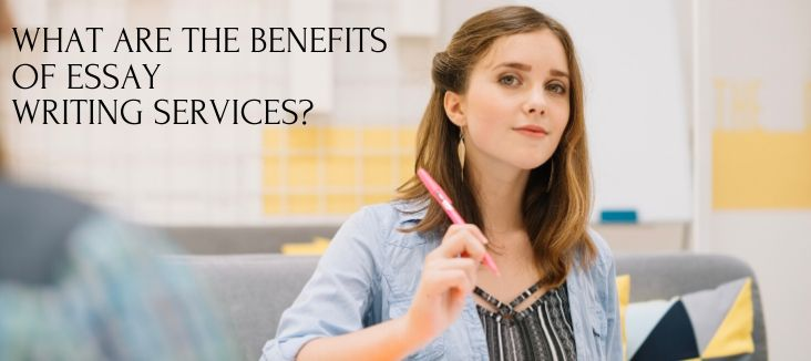 WHAT ARE THE BENEFITS OF ESSAY WRITING SERVICES?