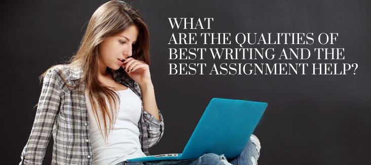 What Are the Qualities of Best Writing and the Best Assignment Help?