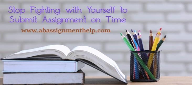 Stop fighting with yourself to submit assignment on time