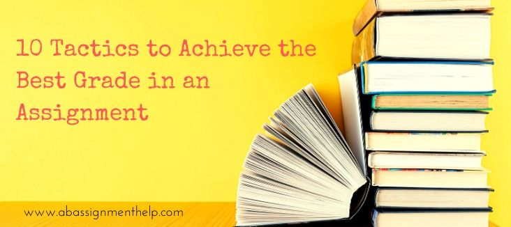 10 Tactics to Achieve the Best Grade in an Assignment