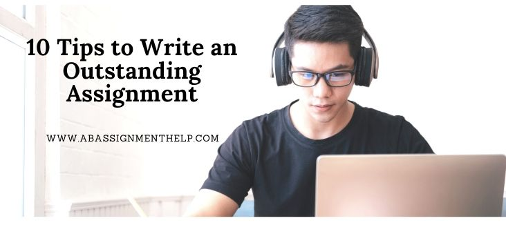 10 Tips to Write an Outstanding Assignment