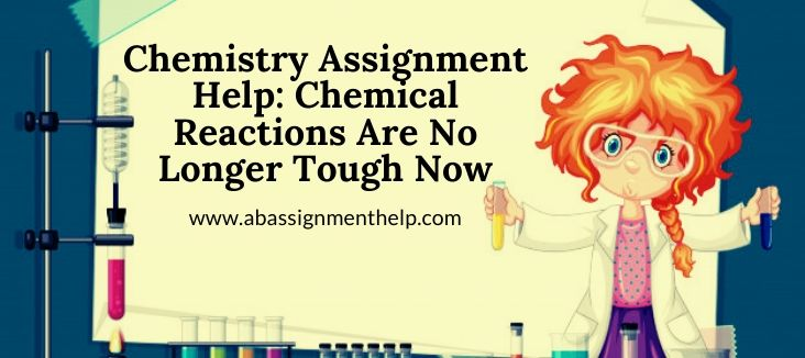 Chemistry Assignment Help Chemical Reactions Are No Longer Tough Now